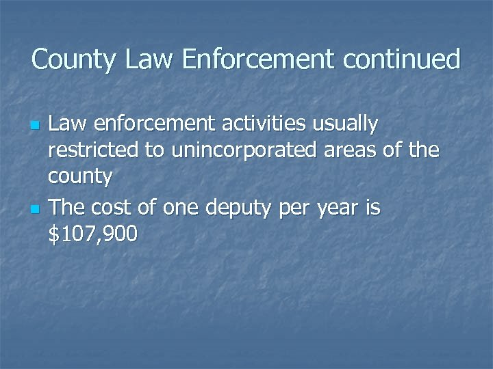 County Law Enforcement continued n n Law enforcement activities usually restricted to unincorporated areas