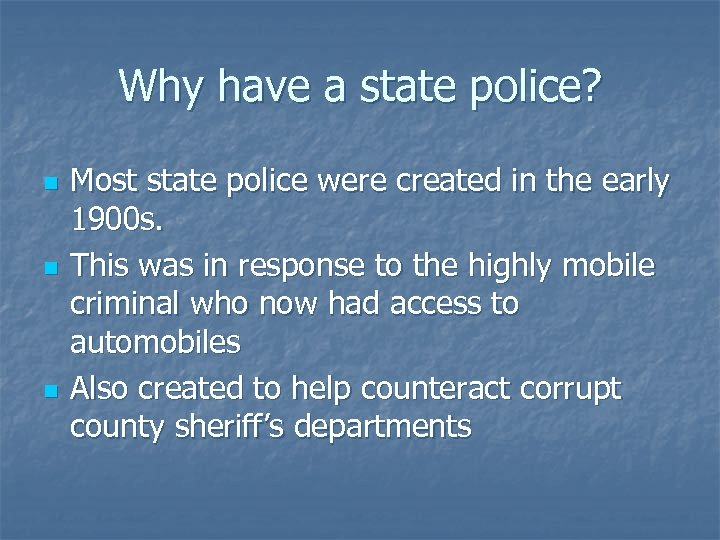 Why have a state police? n n n Most state police were created in