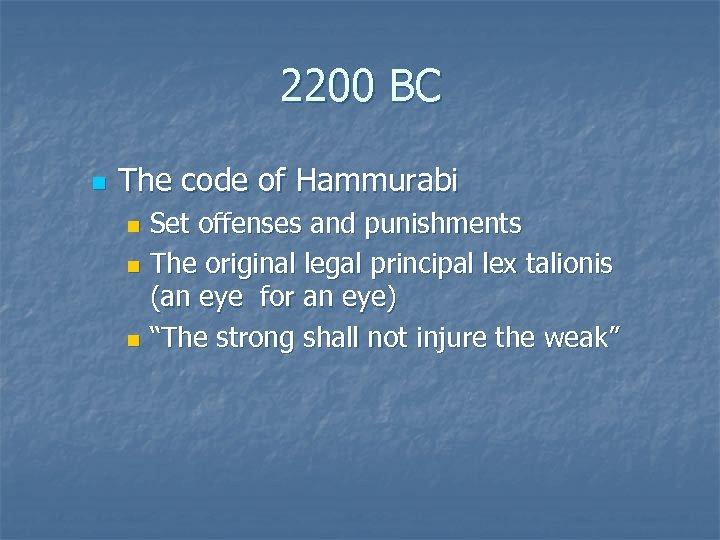 2200 BC n The code of Hammurabi Set offenses and punishments n The original