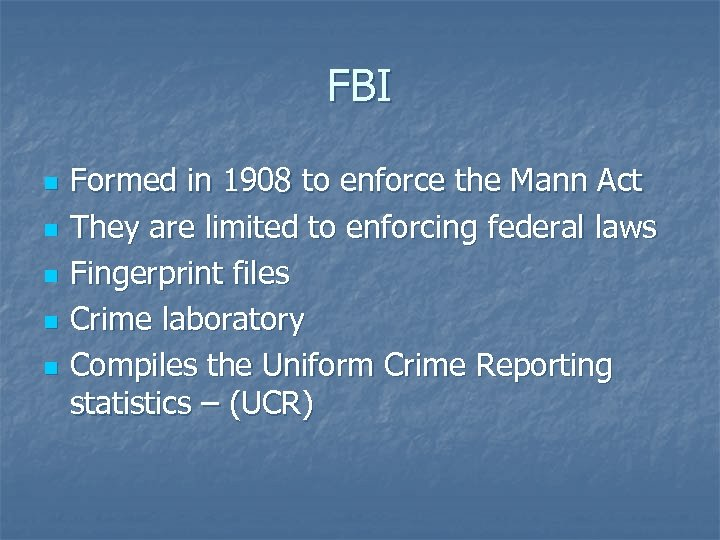 FBI n n n Formed in 1908 to enforce the Mann Act They are