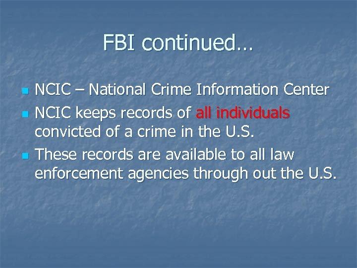 FBI continued… n n n NCIC – National Crime Information Center NCIC keeps records