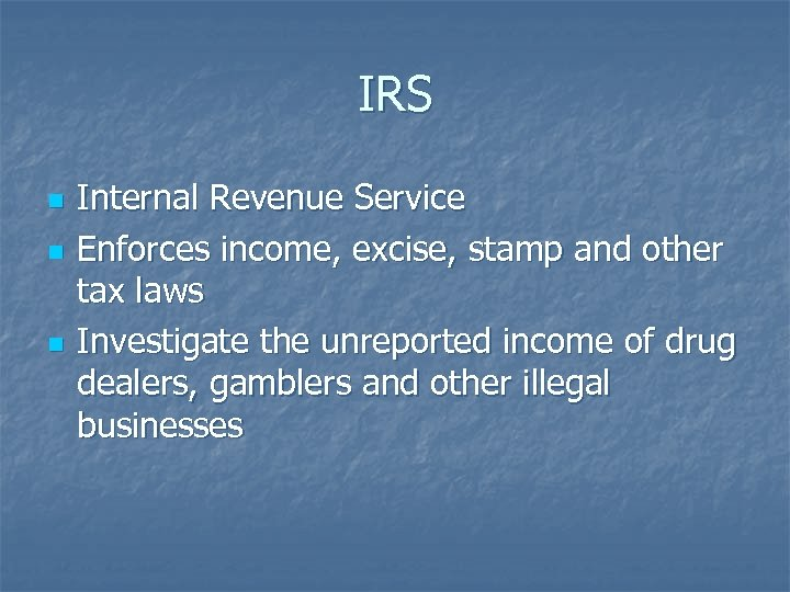 IRS n n n Internal Revenue Service Enforces income, excise, stamp and other tax