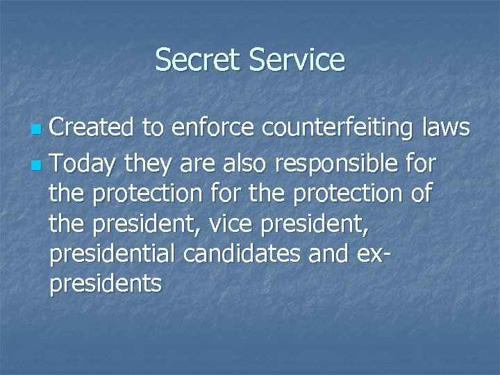 Secret Service Created to enforce counterfeiting laws n Today they are also responsible for