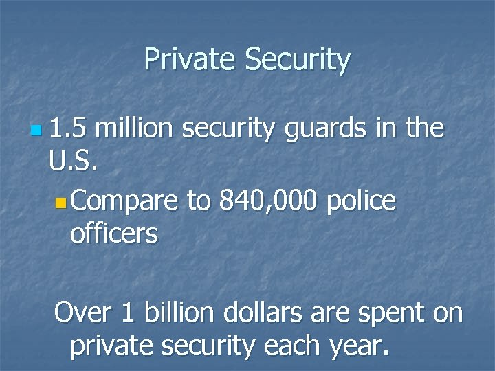 Private Security n 1. 5 million security guards in the U. S. n Compare