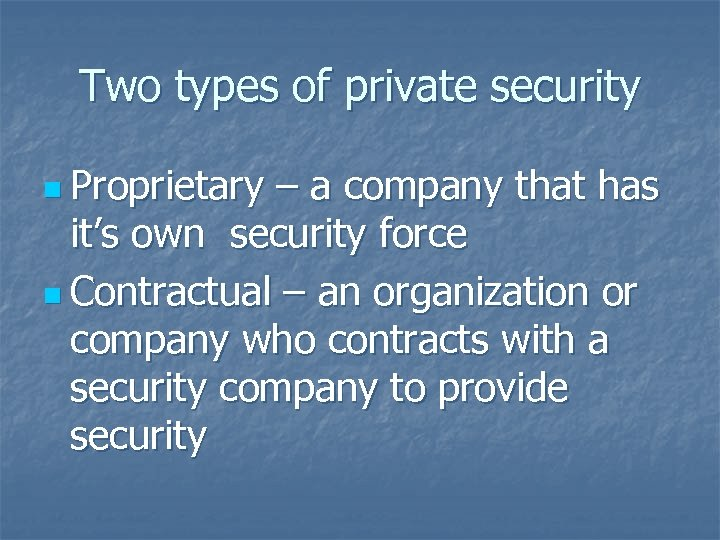 Two types of private security n Proprietary – a company that has it's own