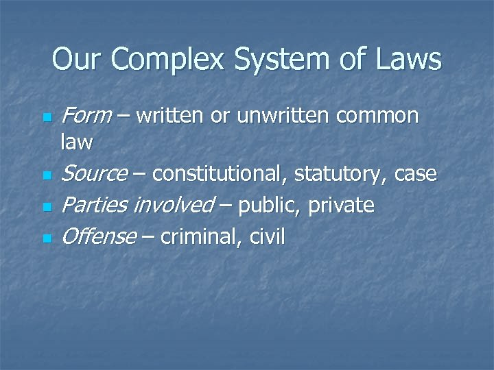 Our Complex System of Laws n Form – written or unwritten common law n
