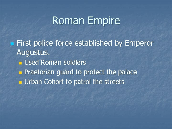 Roman Empire n First police force established by Emperor Augustus. Used Roman soldiers n