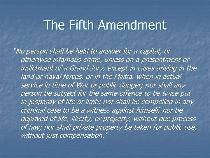 """The Fifth Amendment """"No person shall be held to answer for a capital, or"""