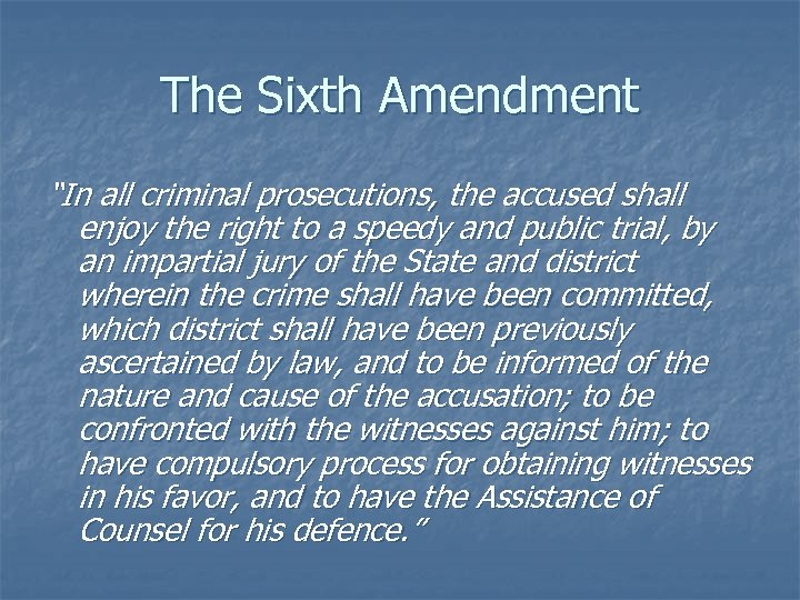 """The Sixth Amendment """"In all criminal prosecutions, the accused shall enjoy the right to"""
