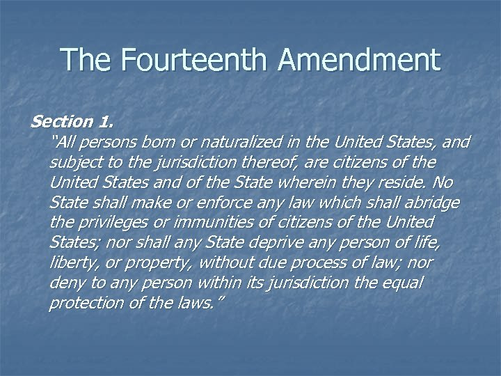 """The Fourteenth Amendment Section 1. """"All persons born or naturalized in the United States,"""