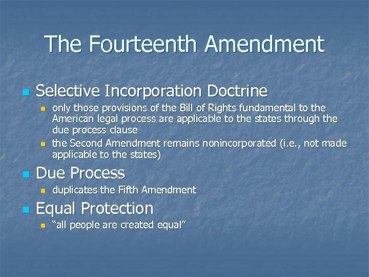 The Fourteenth Amendment n Selective Incorporation Doctrine n n n Due Process n n