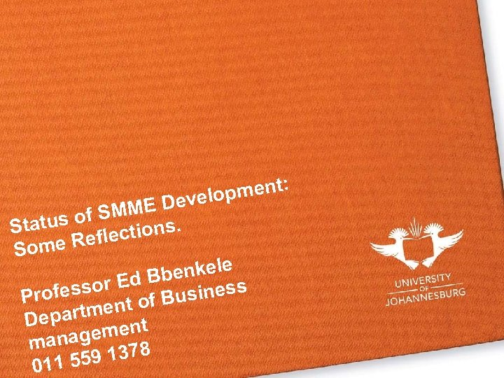pment: Develo SMME f tatus o S ctions. e Refle Som benkele or Ed