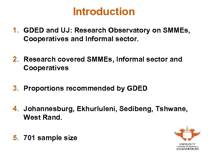 Introduction 1. GDED and UJ: Research Observatory on SMMEs, Cooperatives and Informal sector. 2.