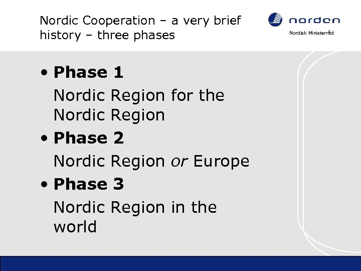 Nordic Cooperation – a very brief history – three phases • Phase 1 Nordic