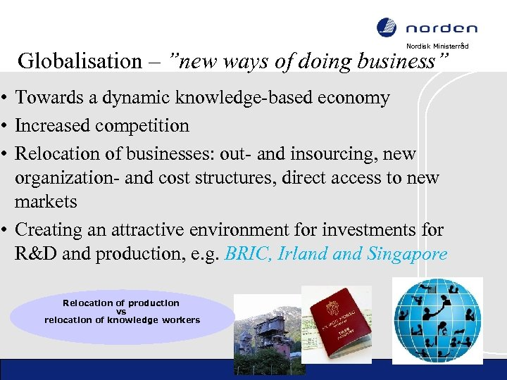 """Nordisk Ministerråd Globalisation – """"new ways of doing business"""" • Towards a dynamic knowledge-based"""