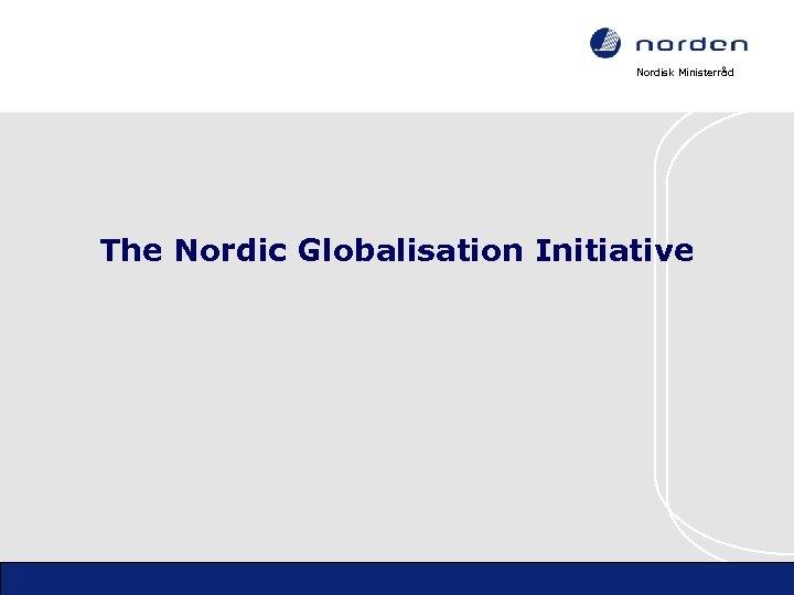 Nordisk Ministerråd The Nordic Globalisation Initiative