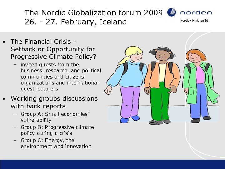 The Nordic Globalization forum 2009 26. - 27. February, Iceland • The Financial Crisis