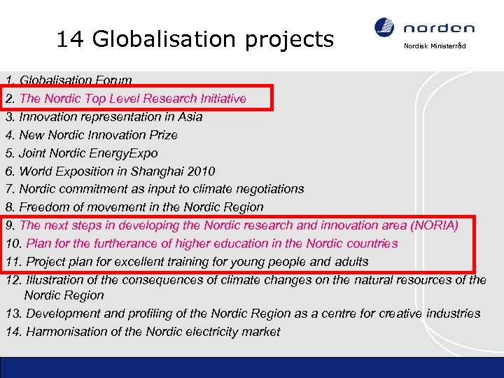 14 Globalisation projects Nordisk Ministerråd 1. Globalisation Forum 2. The Nordic Top Level Research