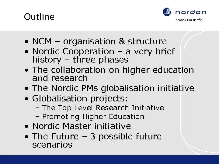 Outline Nordisk Ministerråd • NCM – organisation & structure • Nordic Cooperation – a