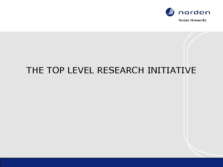 Nordisk Ministerråd THE TOP LEVEL RESEARCH INITIATIVE