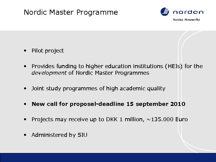 Nordic Master Programme Nordisk Ministerråd • Pilot project • Provides funding to higher education