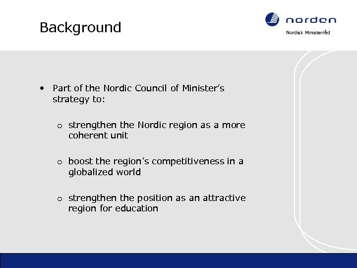 Background • Part of the Nordic Council of Minister's strategy to: o strengthen the