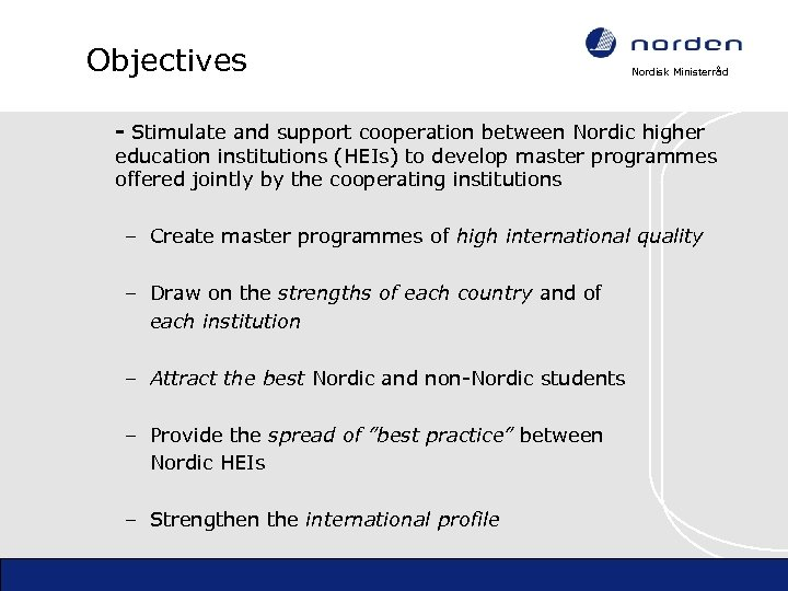 Objectives Nordisk Ministerråd - Stimulate and support cooperation between Nordic higher education institutions (HEIs)