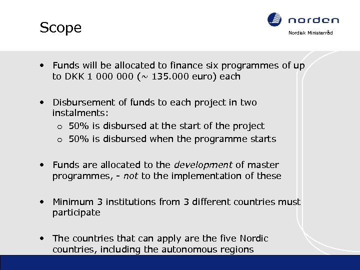 Scope Nordisk Ministerråd • Funds will be allocated to finance six programmes of up