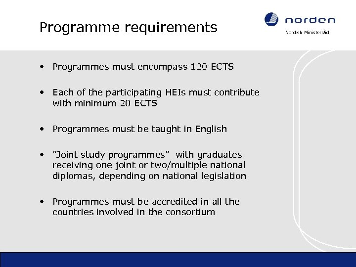 Programme requirements • Programmes must encompass 120 ECTS • Each of the participating HEIs