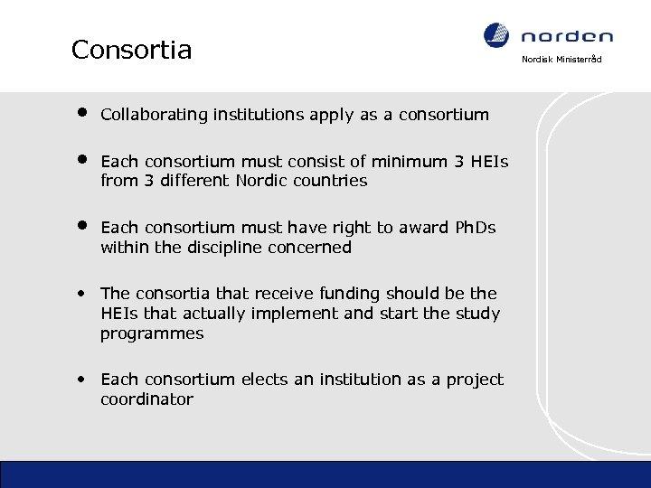 Consortia • • • Collaborating institutions apply as a consortium Each consortium must consist