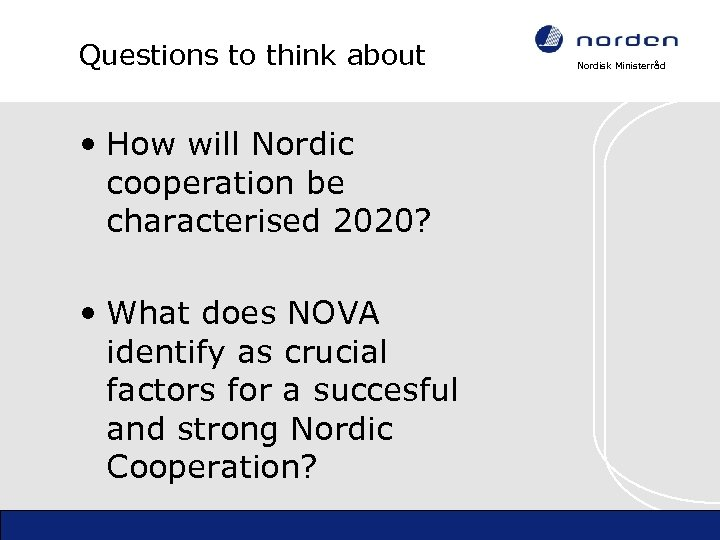 Questions to think about • How will Nordic cooperation be characterised 2020? • What