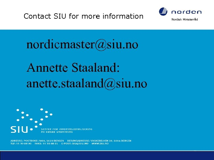Contact SIU for more information • Contact SIU at: nordicmaster@siu. no Annette Staaland: anette.