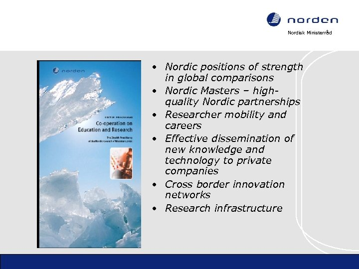 Nordisk Ministerråd • Nordic positions of strength in global comparisons • Nordic Masters –