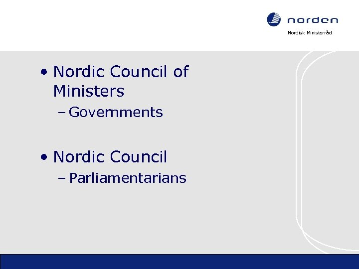 Nordisk Ministerråd • Nordic Council of Ministers – Governments • Nordic Council – Parliamentarians