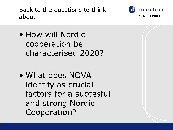 Back to the questions to think about • How will Nordic cooperation be characterised