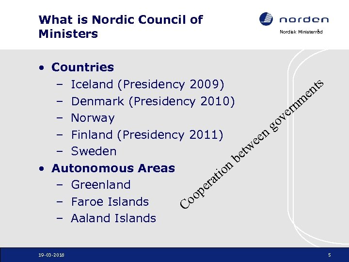 What is Nordic Council of Ministers Nordisk Ministerråd • Countries s – Iceland (Presidency