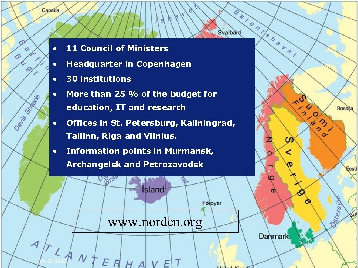 Nordisk Ministerråd • 11 Council of Ministers • Headquarter in Copenhagen • 30 institutions