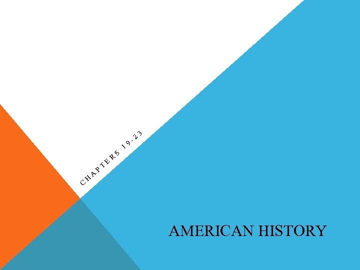 C H A P T E R S 1 9 -2 3 AMERICAN HISTORY