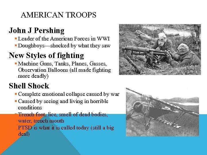AMERICAN TROOPS John J Pershing § Leader of the American Forces in WWI §