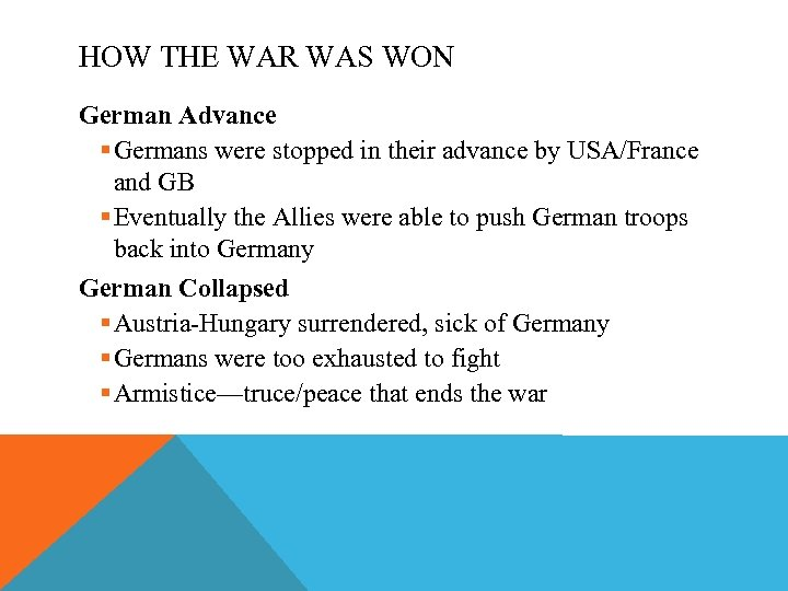 HOW THE WAR WAS WON German Advance § Germans were stopped in their advance