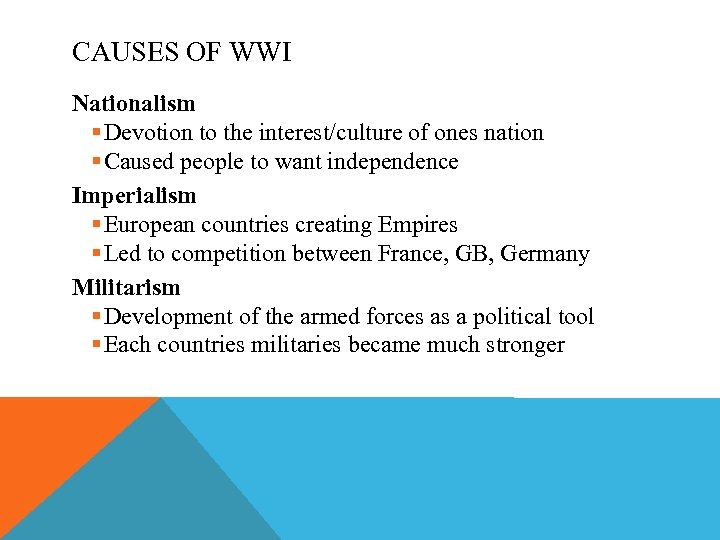 CAUSES OF WWI Nationalism § Devotion to the interest/culture of ones nation § Caused
