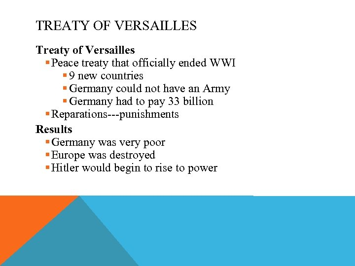 TREATY OF VERSAILLES Treaty of Versailles § Peace treaty that officially ended WWI §
