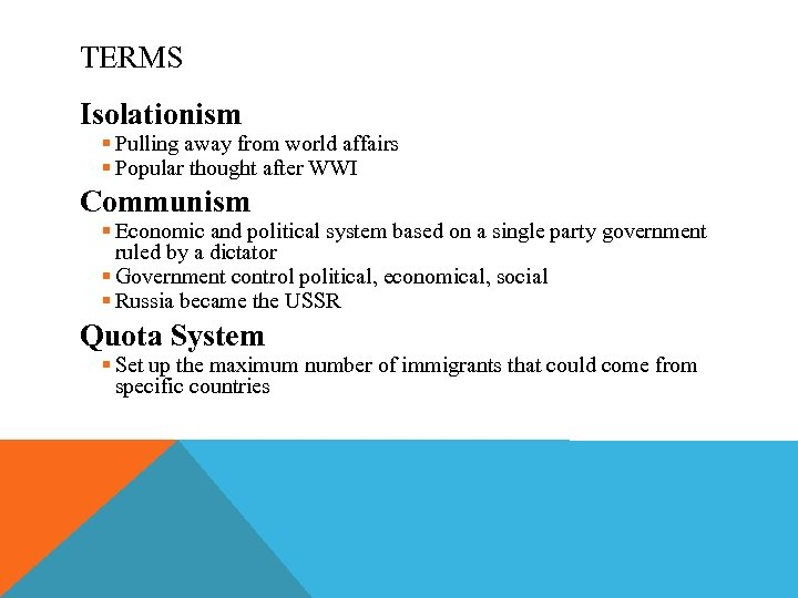 TERMS Isolationism § Pulling away from world affairs § Popular thought after WWI Communism