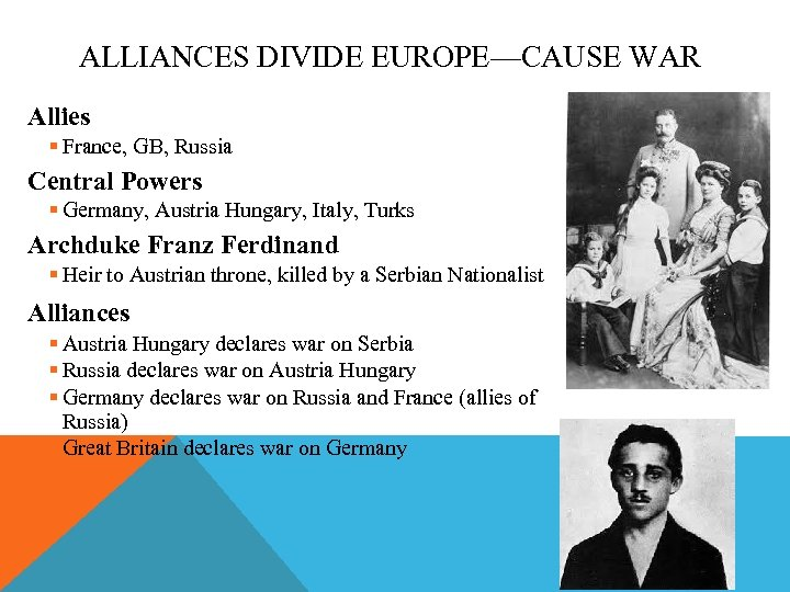 ALLIANCES DIVIDE EUROPE—CAUSE WAR Allies § France, GB, Russia Central Powers § Germany, Austria