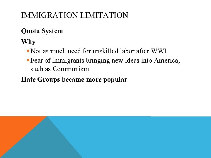 IMMIGRATION LIMITATION Quota System Why § Not as much need for unskilled labor after