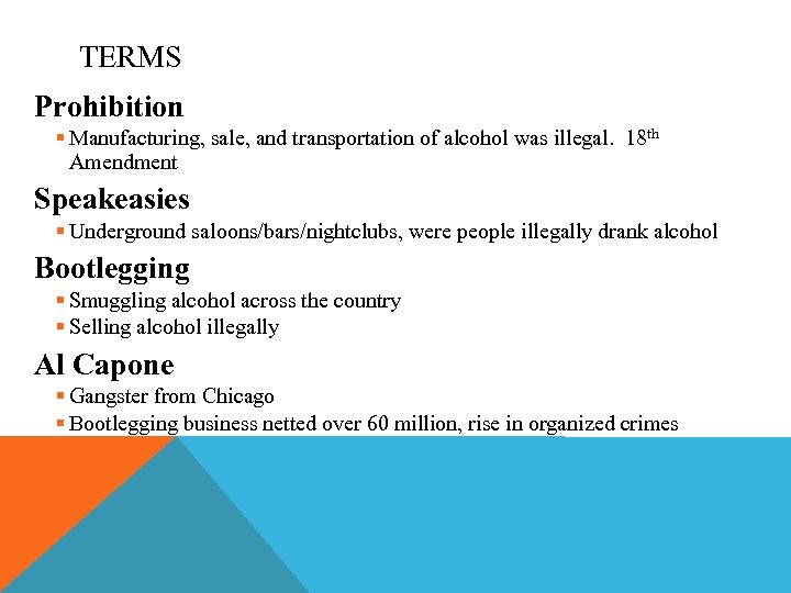 TERMS Prohibition § Manufacturing, sale, and transportation of alcohol was illegal. 18 th Amendment