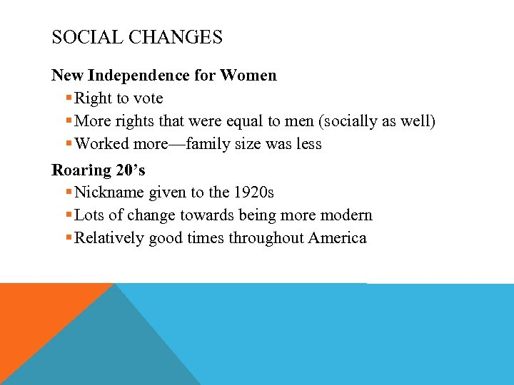 SOCIAL CHANGES New Independence for Women § Right to vote § More rights that
