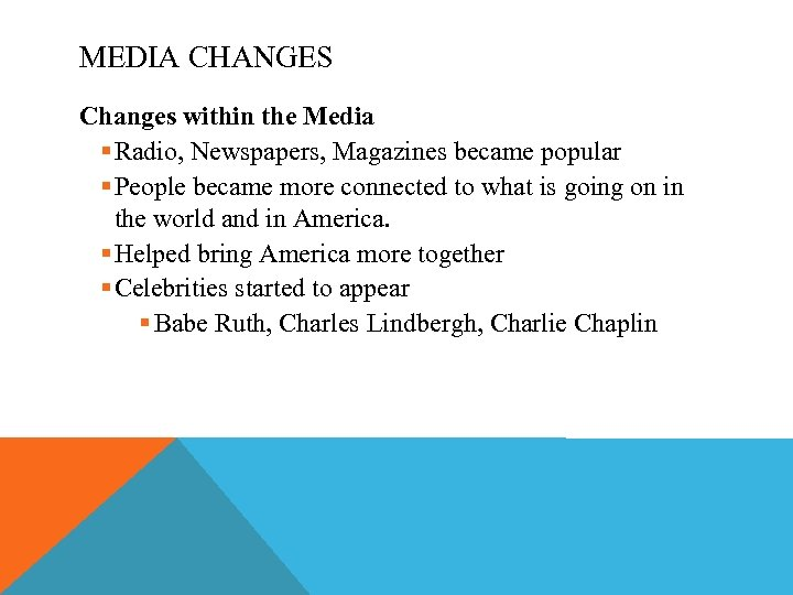 MEDIA CHANGES Changes within the Media § Radio, Newspapers, Magazines became popular § People