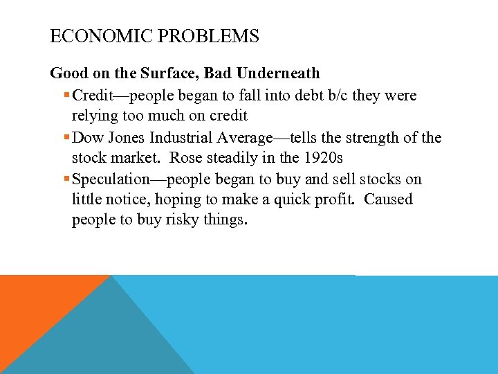 ECONOMIC PROBLEMS Good on the Surface, Bad Underneath § Credit—people began to fall into
