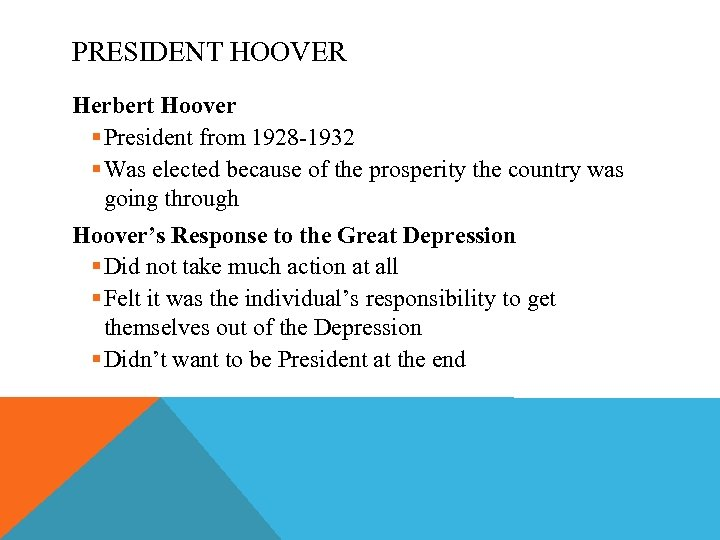 PRESIDENT HOOVER Herbert Hoover § President from 1928 -1932 § Was elected because of